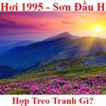 Tuoi At Hoi 1995 hop treo tranh gi menh gi theo phong thuy