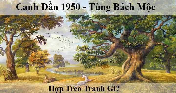 Tuoi canh dan 1950 menh moc hop treo tranh gi menh gi