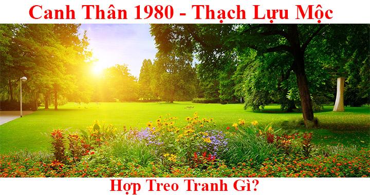 Tuoi canh than 1980 treo tranh gi hop phong thuy