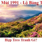 Tuoi Tan Mui 1991 treo tranh gi hop phong thuy